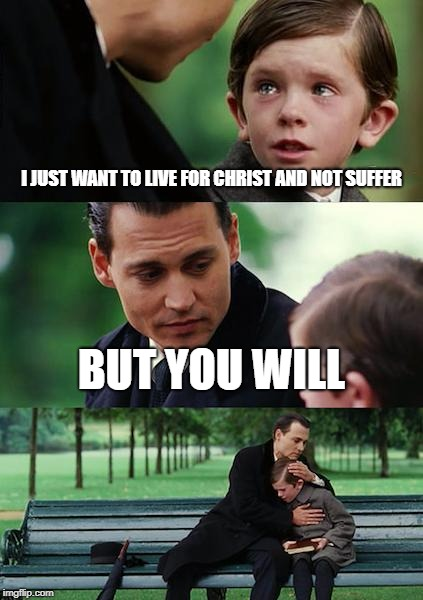 Finding Neverland Meme | I JUST WANT TO LIVE FOR CHRIST AND NOT SUFFER BUT YOU WILL | image tagged in memes,finding neverland | made w/ Imgflip meme maker