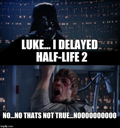 Star Wars No Meme | LUKE... I DELAYED  HALF-LIFE 2 NO...NO THATS NOT TRUE...NOOOOOOOOOO | image tagged in memes,star wars no | made w/ Imgflip meme maker