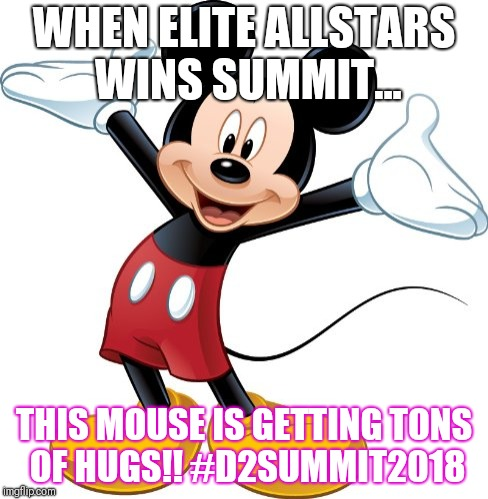 Mickey Mouse | WHEN ELITE ALLSTARS WINS SUMMIT... THIS MOUSE IS GETTING TONS OF HUGS!! #D2SUMMIT2018 | image tagged in mickey mouse | made w/ Imgflip meme maker