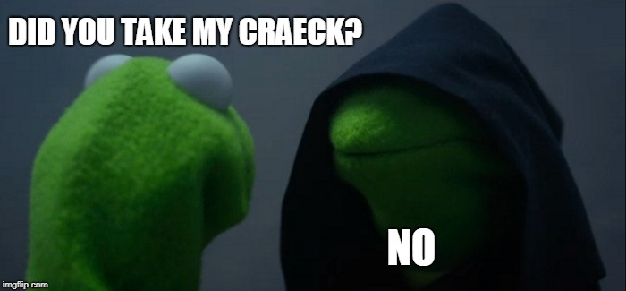 Evil Kermit Meme | DID YOU TAKE MY CRAECK? NO | image tagged in memes,evil kermit | made w/ Imgflip meme maker