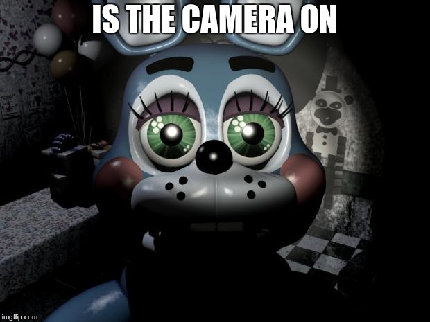 FNAF 2 toy Bonnie  | IS THE CAMERA ON | image tagged in fnaf 2 toy bonnie | made w/ Imgflip meme maker