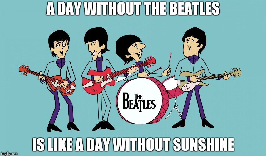 I like Orange juice , too |  A DAY WITHOUT THE BEATLES; IS LIKE A DAY WITHOUT SUNSHINE | image tagged in beatles cartoon,classic rock,so it begins,he is about to say his first words | made w/ Imgflip meme maker