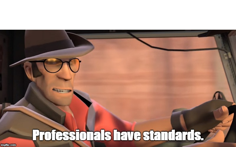 Professionals Have Standards | image tagged in professional | made w/ Imgflip meme maker