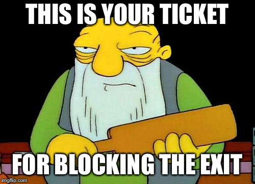 That's a paddlin' Meme | THIS IS YOUR TICKET FOR BLOCKING THE EXIT | image tagged in memes,that's a paddlin' | made w/ Imgflip meme maker