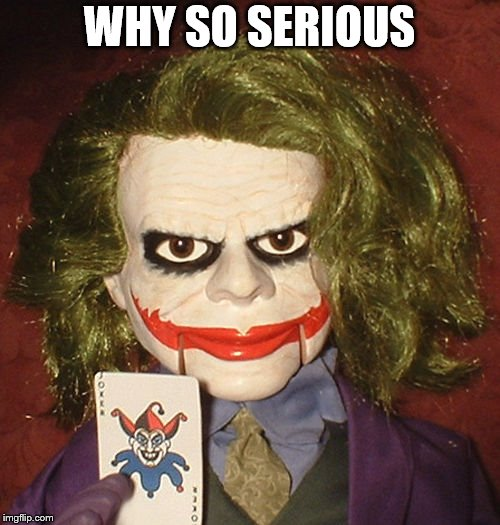 WHY SO SERIOUS | made w/ Imgflip meme maker