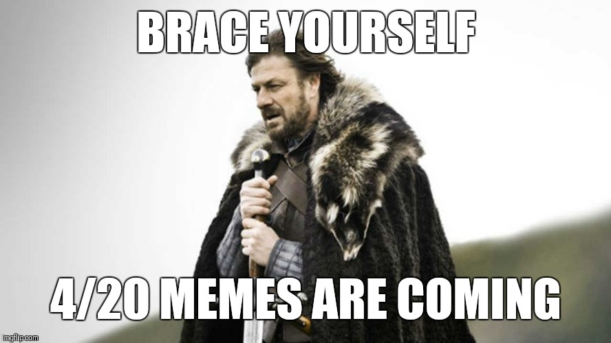 Brace yourself 420 | BRACE YOURSELF 4/20 MEMES ARE COMING | image tagged in brace yourself,420 | made w/ Imgflip meme maker
