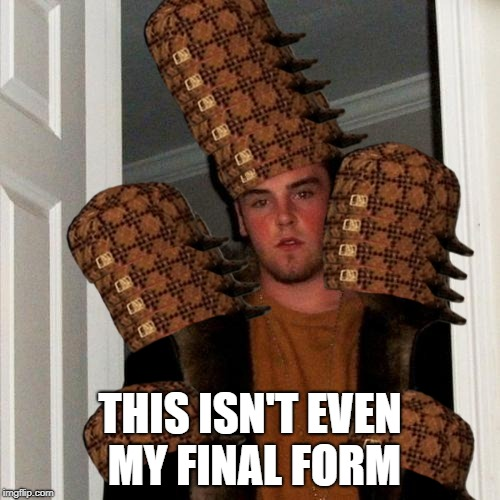 Scumbag Steve | THIS ISN'T EVEN MY FINAL FORM | image tagged in memes,scumbag steve,scumbag | made w/ Imgflip meme maker