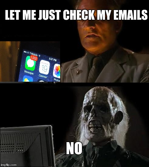Ill Just Wait Here Meme | LET ME JUST CHECK MY EMAILS NO | image tagged in memes,ill just wait here | made w/ Imgflip meme maker