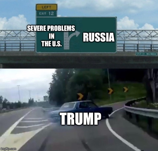 Left Exit 12 Off Ramp Meme | SEVERE PROBLEMS IN THE U.S. RUSSIA TRUMP | image tagged in memes,left exit 12 off ramp | made w/ Imgflip meme maker