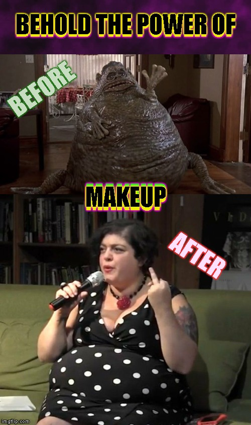 Professor Jarr-Jarr Pukes | BEHOLD THE POWER OF BEFORE AFTER BEHOLD THE POWER OF MAKEUP MAKEUP MAKEUP | image tagged in liberal women,professor jarrar,fat woman,gross,liberals,stupid liberals | made w/ Imgflip meme maker