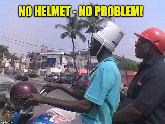 Using the Bucket on my Bucket List | NO HELMET - NO PROBLEM! | image tagged in vince vance,improvised motorcycle helmet,motorcycle,creativity,bucket list,bucket helmet | made w/ Imgflip meme maker