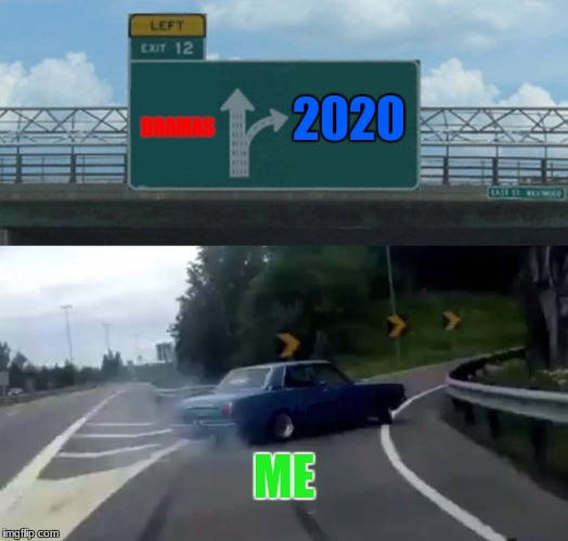 Left Exit 12 Off Ramp Meme | DRAMAS 2020 ME | image tagged in memes,left exit 12 off ramp | made w/ Imgflip meme maker