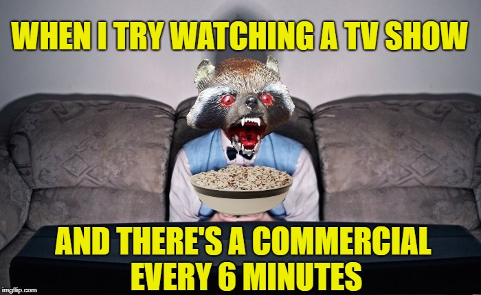 Television Rage | WHEN I TRY WATCHING A TV SHOW AND THERE'S A COMMERCIAL EVERY 6 MINUTES | image tagged in funny memes,tv shows,rage | made w/ Imgflip meme maker