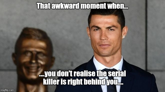 That awkward moment when... ....you don't realise the serial killer is right behind you.... | image tagged in football stalker | made w/ Imgflip meme maker