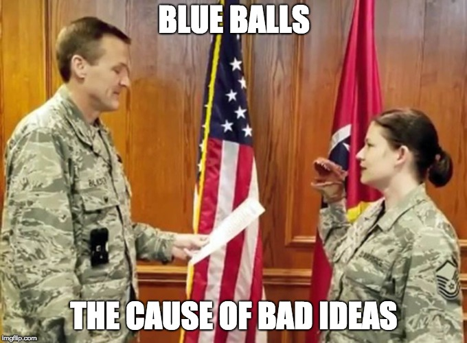 blue balls bad idea | BLUE BALLS THE CAUSE OF BAD IDEAS | image tagged in blue balls,bad idea,army,dinosaur | made w/ Imgflip meme maker