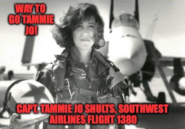 Former US Navy Fighter Pilot Safely Lands Southwest Flight #1380 | WAY TO GO TAMMIE JO! CAPT. TAMMIE JO SHULTS, SOUTHWEST AIRLINES FLIGHT 1380 | image tagged in 148 lives saved | made w/ Imgflip meme maker