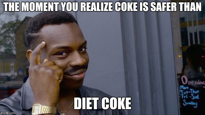 Roll Safe Think About It Meme | THE MOMENT YOU REALIZE COKE IS SAFER THAN DIET COKE | image tagged in memes,roll safe think about it | made w/ Imgflip meme maker