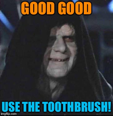 GOOD GOOD USE THE TOOTHBRUSH! | made w/ Imgflip meme maker