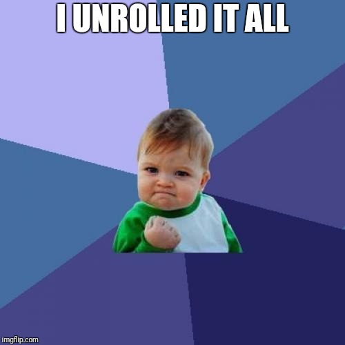 Success Kid Meme | I UNROLLED IT ALL | image tagged in memes,success kid | made w/ Imgflip meme maker