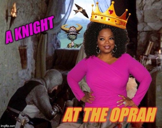 A Queen Album of Yore | A KNIGHT AT THE OPRAH | image tagged in oprah,monty python and the holy grail,knight,night at the opera,funny,memes | made w/ Imgflip meme maker