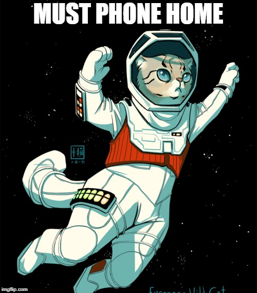 MUST PHONE HOME | made w/ Imgflip meme maker