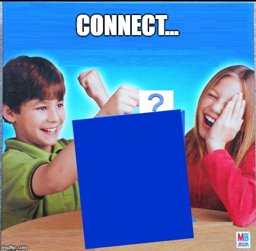 Blank Connect Four | CONNECT... | image tagged in blank connect four | made w/ Imgflip meme maker