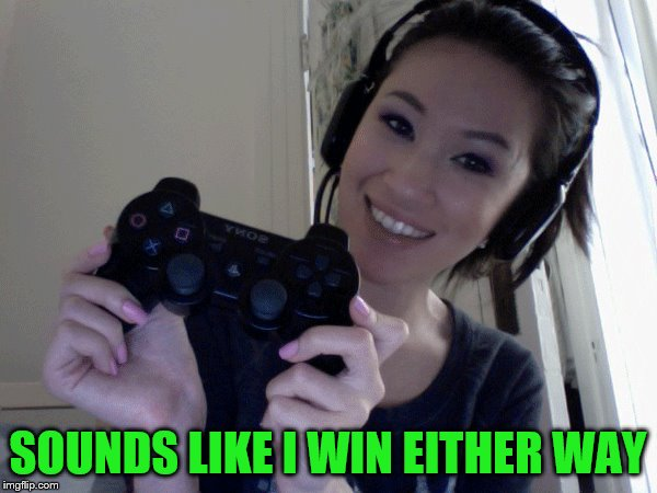 SOUNDS LIKE I WIN EITHER WAY | made w/ Imgflip meme maker
