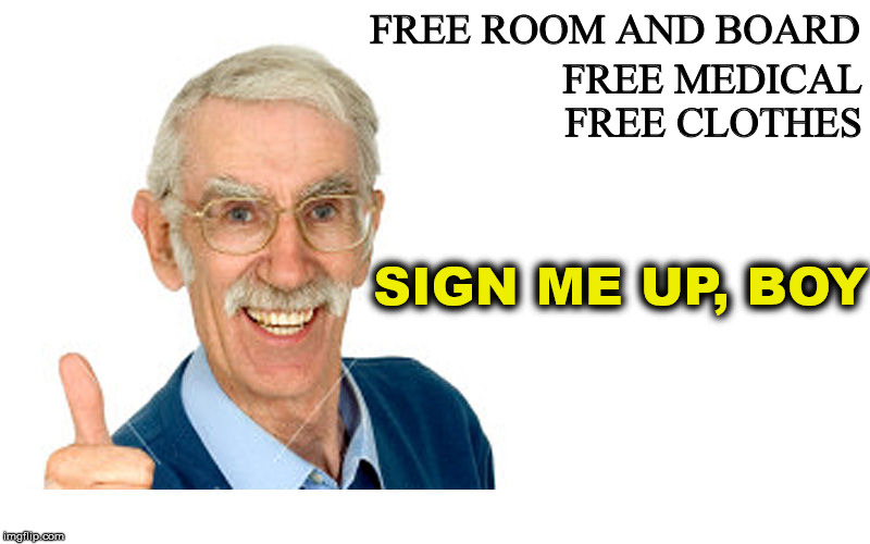 FREE ROOM AND BOARD SIGN ME UP, BOY FREE MEDICAL FREE CLOTHES | made w/ Imgflip meme maker