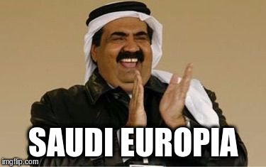 Wasabism | SAUDI EUROPIA | image tagged in happy arab | made w/ Imgflip meme maker