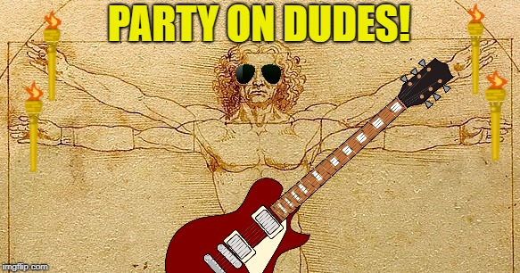 PARTY ON DUDES! | made w/ Imgflip meme maker