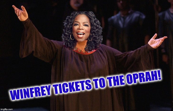 ~inspired by Phantasmemegoric~ | WINFREY TICKETS TO THE OPRAH! | image tagged in oprah,oprah winfrey,puns,tickets | made w/ Imgflip meme maker
