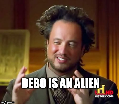 Ancient Aliens Meme | DEBO IS AN ALIEN | image tagged in memes,ancient aliens | made w/ Imgflip meme maker