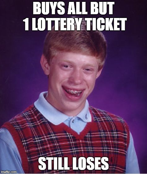 wish me luck! | BUYS ALL BUT 1 LOTTERY TICKET STILL LOSES | image tagged in memes,bad luck brian | made w/ Imgflip meme maker