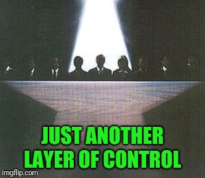 JUST ANOTHER LAYER OF CONTROL | made w/ Imgflip meme maker