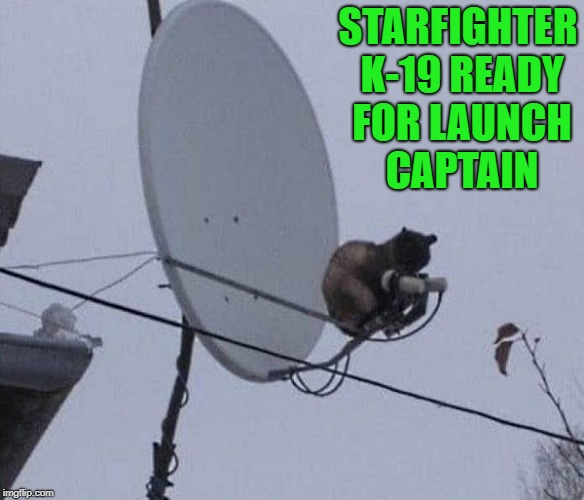 starfighter k-19 ready for launch captain | STARFIGHTER K-19 READY FOR LAUNCH CAPTAIN | image tagged in star fighter | made w/ Imgflip meme maker