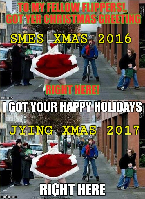Mine is a RePoSt. Thanks, and all credit to SMES and Jying. Merry Christmas to all who have jimmies left unrustled. | SMES XMAS 2016 JYING XMAS 2017 | image tagged in merry christmas,reposts are awesome,sewmyeyesshut,jying,don't mind if do,unrustleable jimmies | made w/ Imgflip meme maker