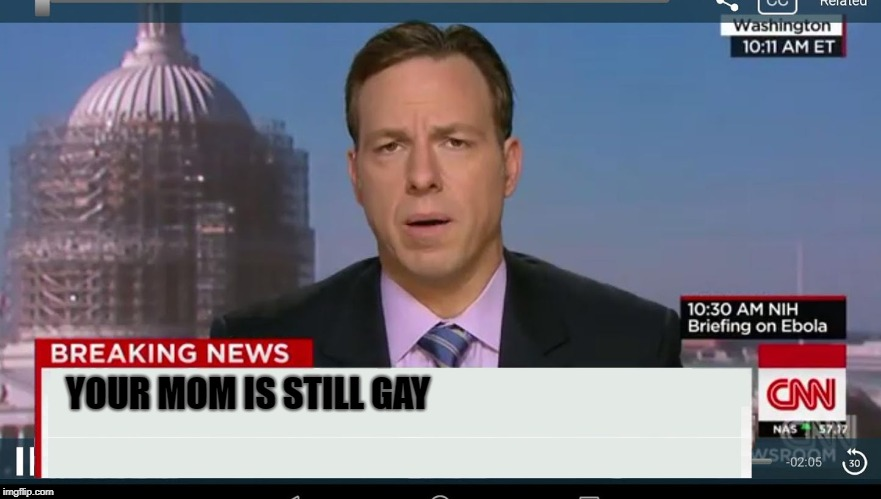 cnn breaking news template | YOUR MOM IS STILL GAY | image tagged in cnn breaking news template | made w/ Imgflip meme maker