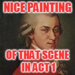 NICE PAINTING OF THAT SCENE IN ACT 1 | made w/ Imgflip meme maker