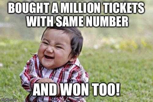 Evil Toddler Meme | BOUGHT A MILLION TICKETS WITH SAME NUMBER AND WON TOO! | image tagged in memes,evil toddler | made w/ Imgflip meme maker