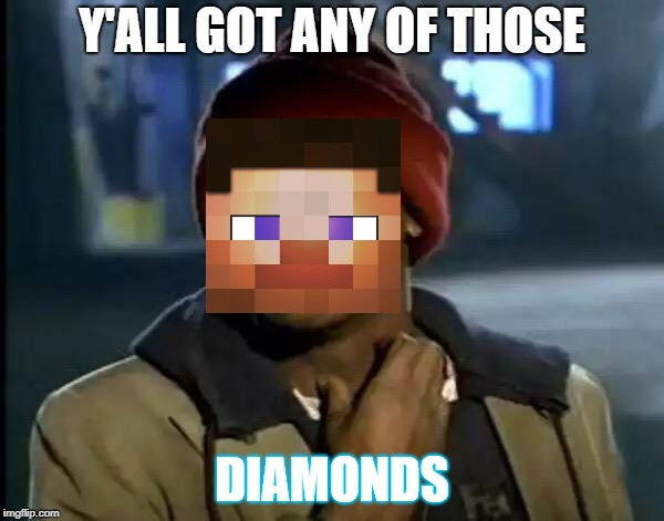Y'all Got Any More Of That Meme | Y'ALL GOT ANY OF THOSE DIAMONDS | image tagged in memes,y'all got any more of that | made w/ Imgflip meme maker