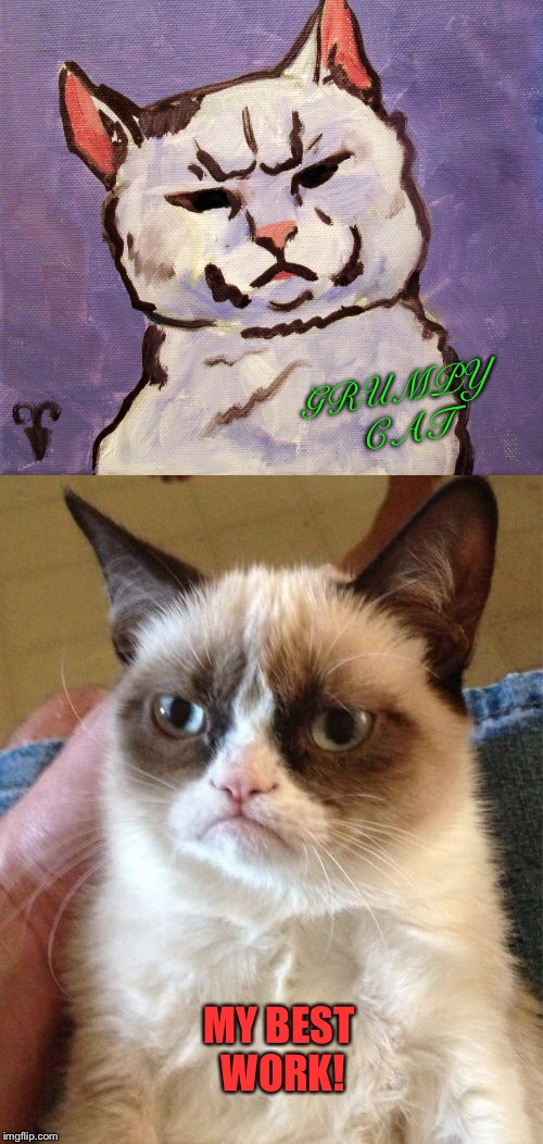 Like looking into a mirror. |  GRUMPY CAT; MY BEST WORK! | image tagged in grumpy cat,art,memes,funny,painting | made w/ Imgflip meme maker
