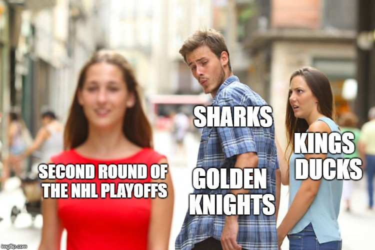 NHL Playoffs  | SECOND ROUND OF THE NHL PLAYOFFS GOLDEN KNIGHTS KINGS  DUCKS SHARKS | image tagged in memes,distracted boyfriend,nhl | made w/ Imgflip meme maker