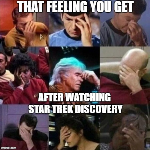 STD Epic Fail | THAT FEELING YOU GET AFTER WATCHING STAR TREK DISCOVERY | image tagged in star trek face palm,memes | made w/ Imgflip meme maker