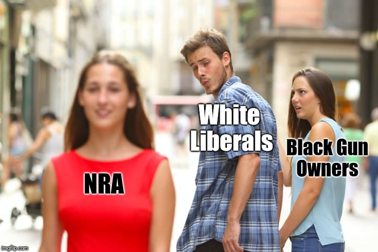 White liberals and white conservatives have something in common | NRA White Liberals Black Gun Owners | image tagged in memes,distracted boyfriend | made w/ Imgflip meme maker