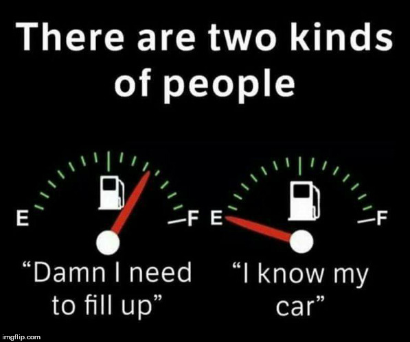 Which one are you? | image tagged in when to fill up | made w/ Imgflip meme maker