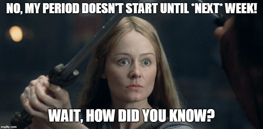 28qt45 image tagged in eowyn,woman,angry woman,period imgflip