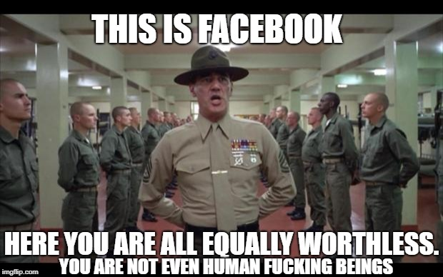 Facebook Full Metal Jacket | YOU ARE NOT EVEN HUMAN F**KING BEINGS | image tagged in full metal jacket,r lee ermey,facebook | made w/ Imgflip meme maker