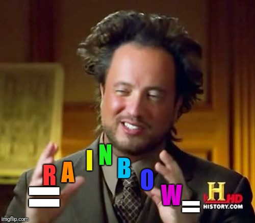 Imagination but Ancient Aliens | R A I N B O W = = | image tagged in memes,ancient aliens | made w/ Imgflip meme maker