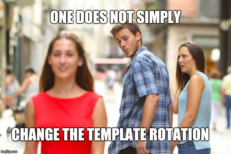 Distracted Boyfriend Meme | ONE DOES NOT SIMPLY CHANGE THE TEMPLATE ROTATION | image tagged in memes,distracted boyfriend | made w/ Imgflip meme maker