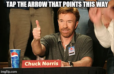 Chuck Norris Approves | TAP THE ARROW THAT POINTS THIS WAY | image tagged in memes,chuck norris approves,chuck norris | made w/ Imgflip meme maker